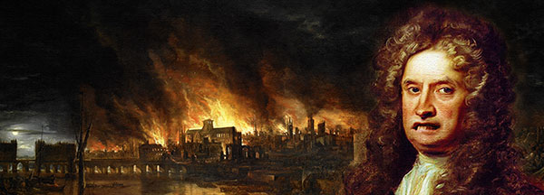 Evil Isaac Newton and the Fire of London.. You don't know he didn't start it.